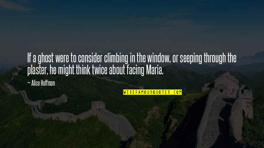 Seeping Quotes By Alice Hoffman: If a ghost were to consider climbing in