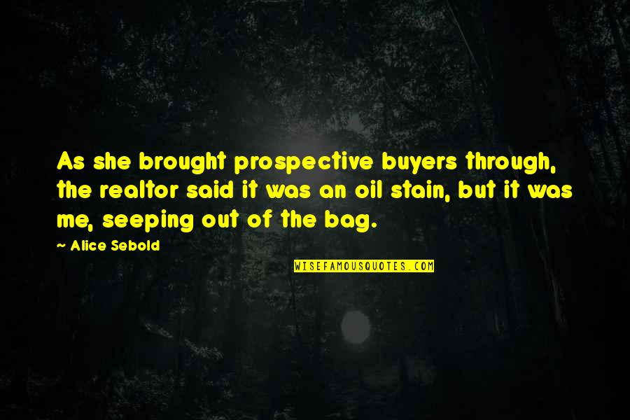 Seeping Quotes By Alice Sebold: As she brought prospective buyers through, the realtor