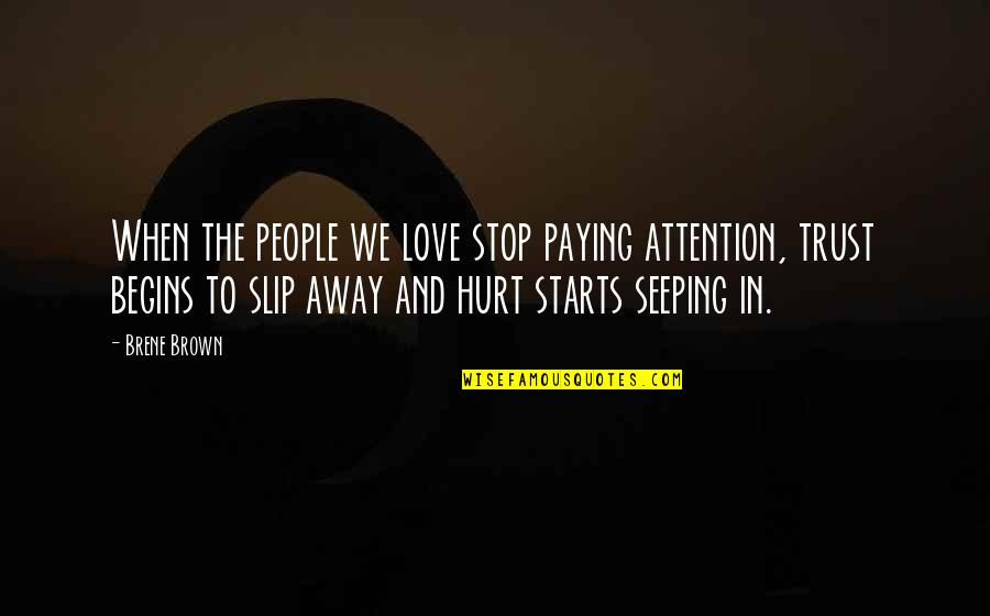 Seeping Quotes By Brene Brown: When the people we love stop paying attention,