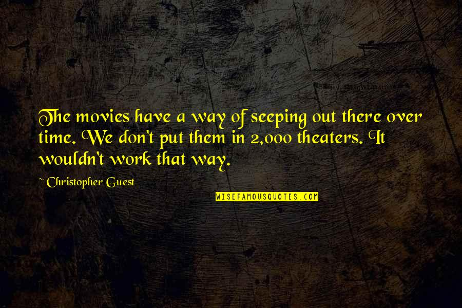 Seeping Quotes By Christopher Guest: The movies have a way of seeping out