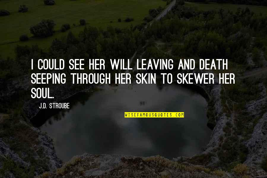 Seeping Quotes By J.D. Stroube: I could see her will leaving and death