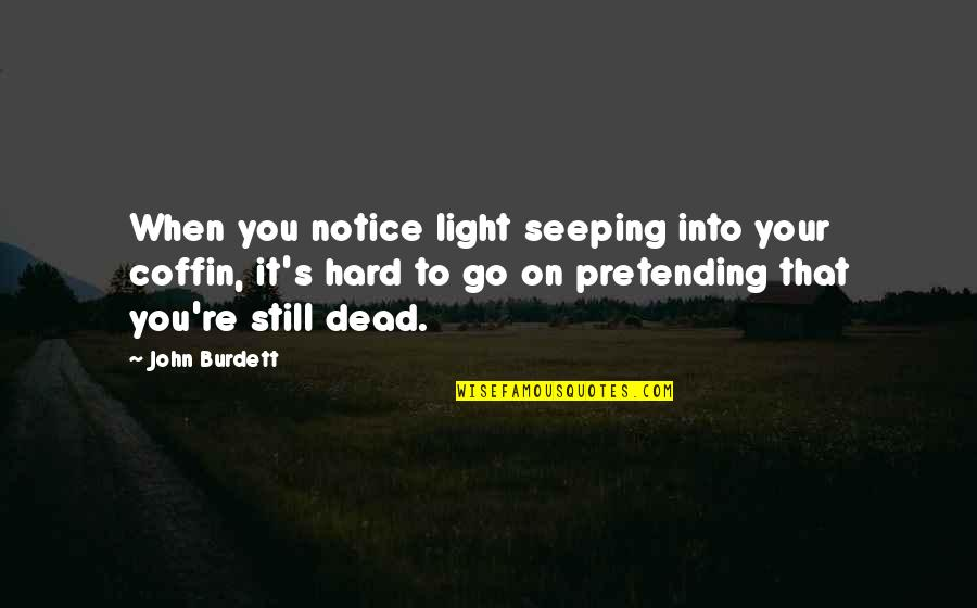 Seeping Quotes By John Burdett: When you notice light seeping into your coffin,