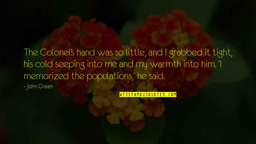 Seeping Quotes By John Green: The Colonel's hand was so little, and I