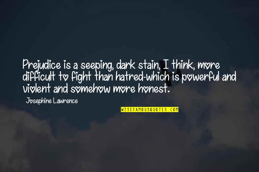 Seeping Quotes By Josephine Lawrence: Prejudice is a seeping, dark stain, I think,