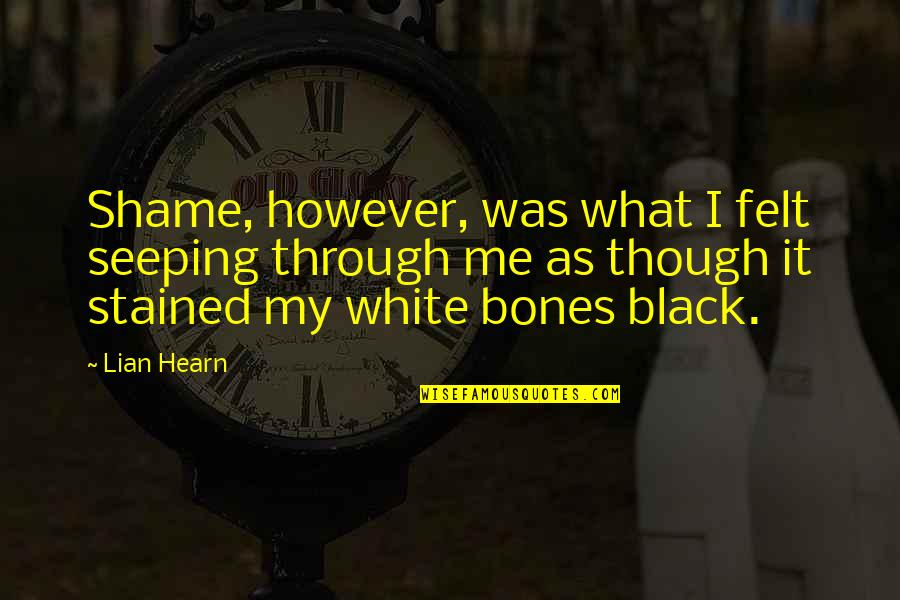 Seeping Quotes By Lian Hearn: Shame, however, was what I felt seeping through