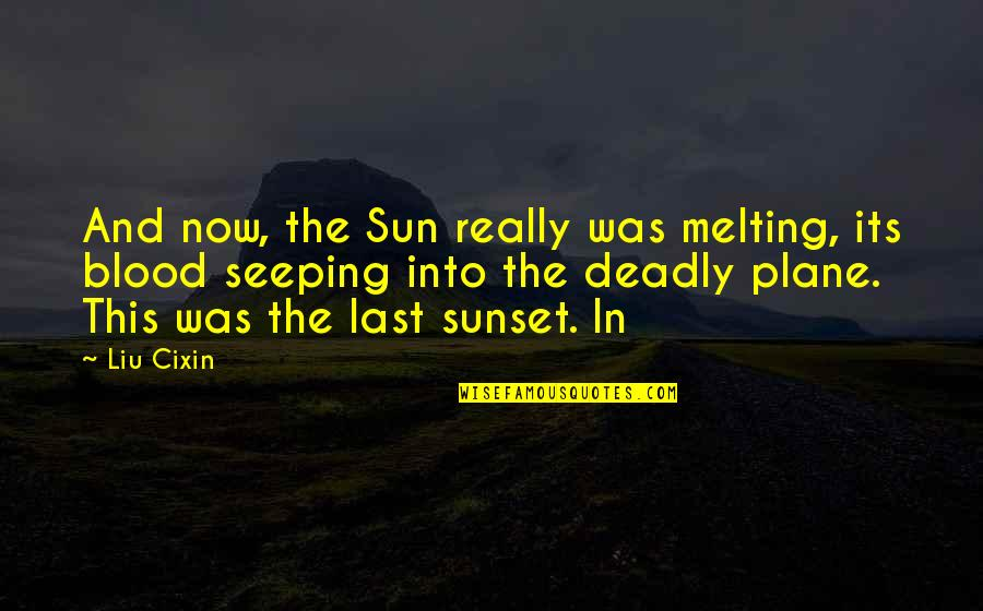 Seeping Quotes By Liu Cixin: And now, the Sun really was melting, its