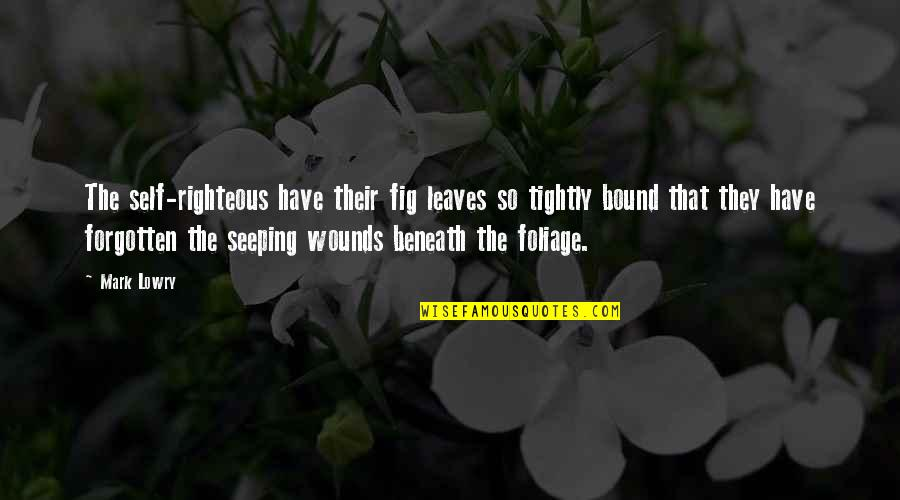 Seeping Quotes By Mark Lowry: The self-righteous have their fig leaves so tightly
