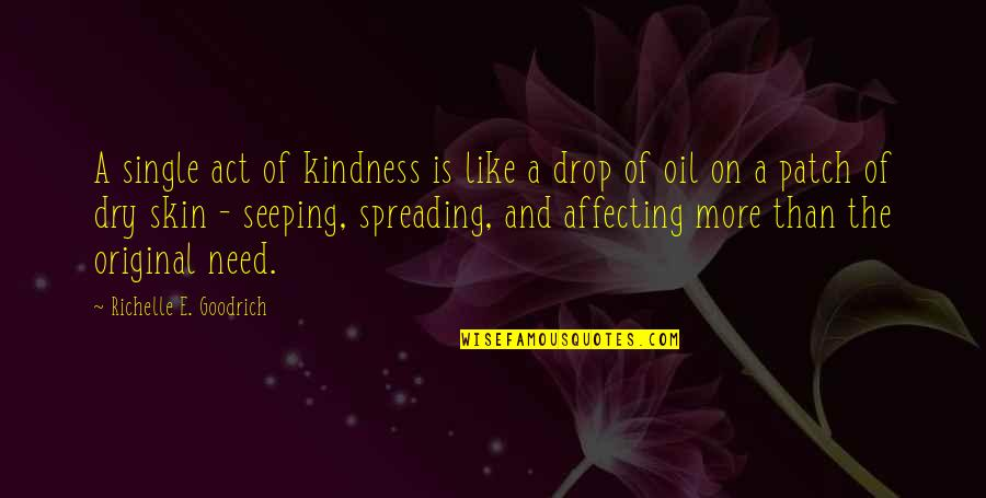 Seeping Quotes By Richelle E. Goodrich: A single act of kindness is like a