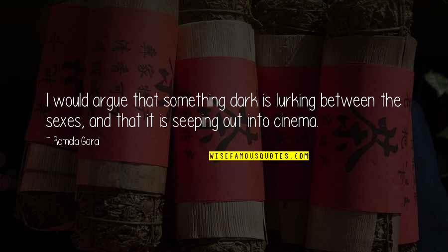 Seeping Quotes By Romola Garai: I would argue that something dark is lurking