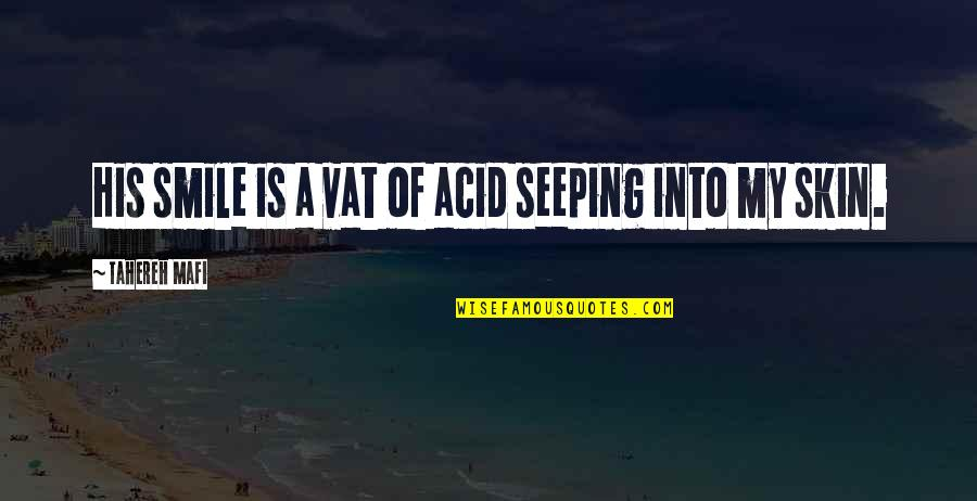 Seeping Quotes By Tahereh Mafi: His smile is a vat of acid seeping