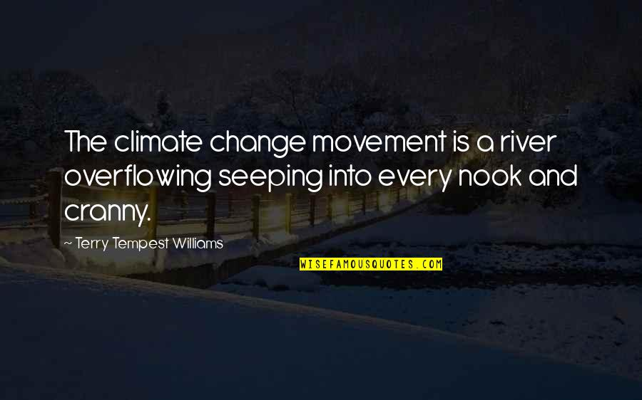 Seeping Quotes By Terry Tempest Williams: The climate change movement is a river overflowing