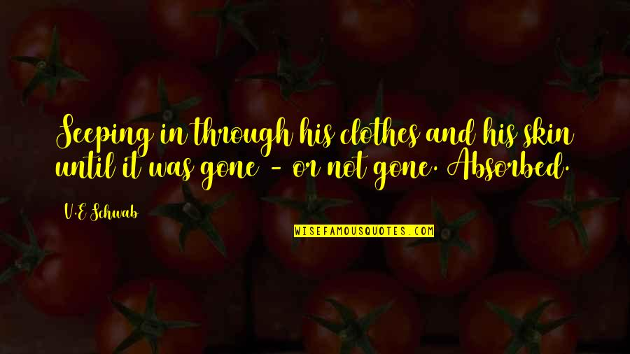 Seeping Quotes By V.E Schwab: Seeping in through his clothes and his skin