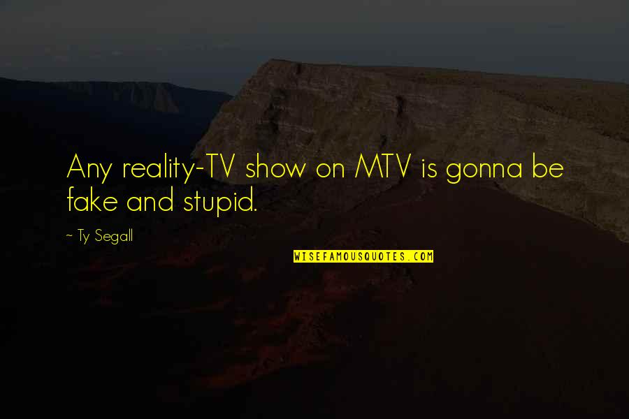 Segall Quotes By Ty Segall: Any reality-TV show on MTV is gonna be