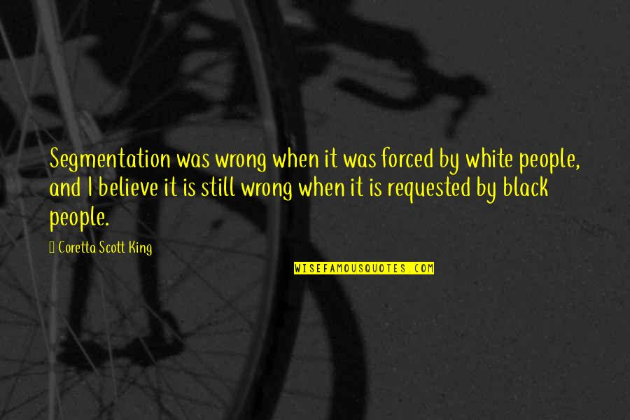 Segregation And Racism Quotes By Coretta Scott King: Segmentation was wrong when it was forced by