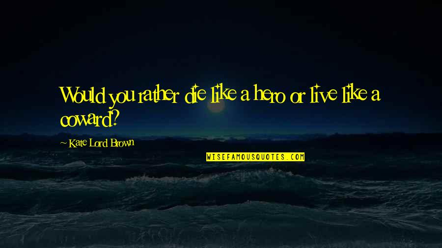 Segregation And Racism Quotes By Kate Lord Brown: Would you rather die like a hero or
