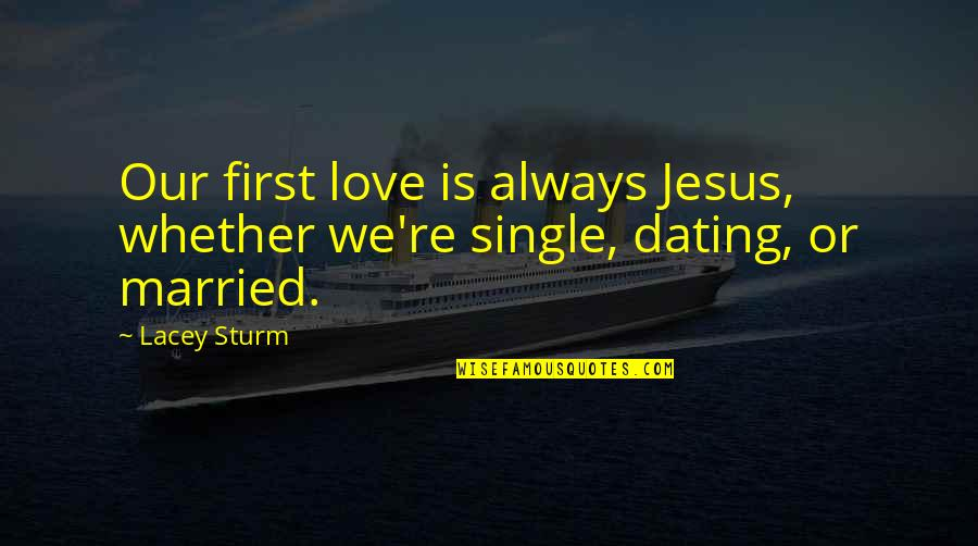 Segregation And Racism Quotes By Lacey Sturm: Our first love is always Jesus, whether we're