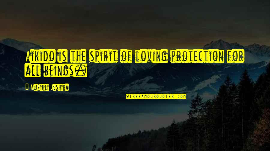 Segregation In A Raisin In The Sun Quotes By Morihei Ueshiba: Aikido is the spirit of loving protection for
