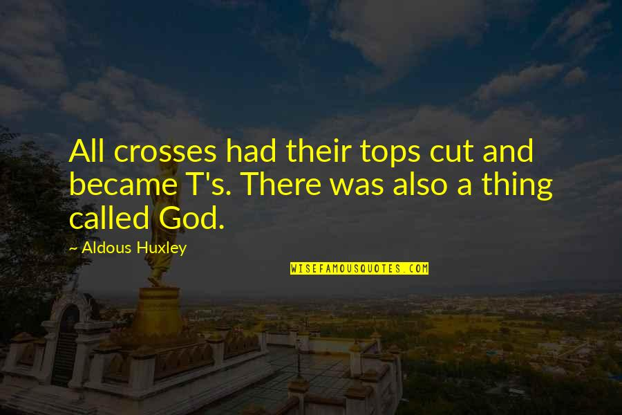 Sehwag Birthday Quotes By Aldous Huxley: All crosses had their tops cut and became
