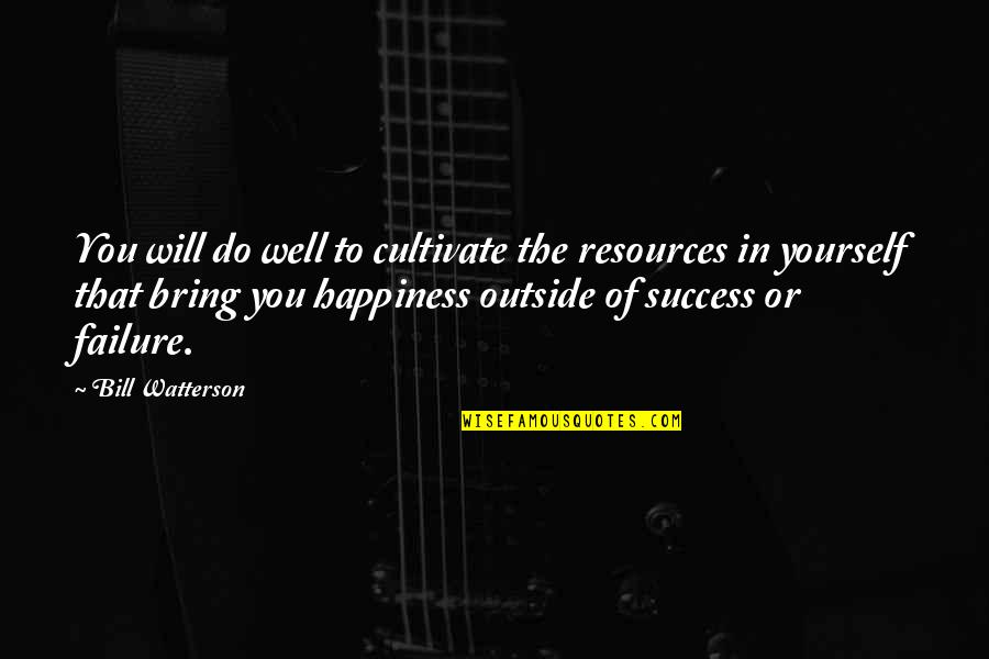 Sehwag Birthday Quotes By Bill Watterson: You will do well to cultivate the resources