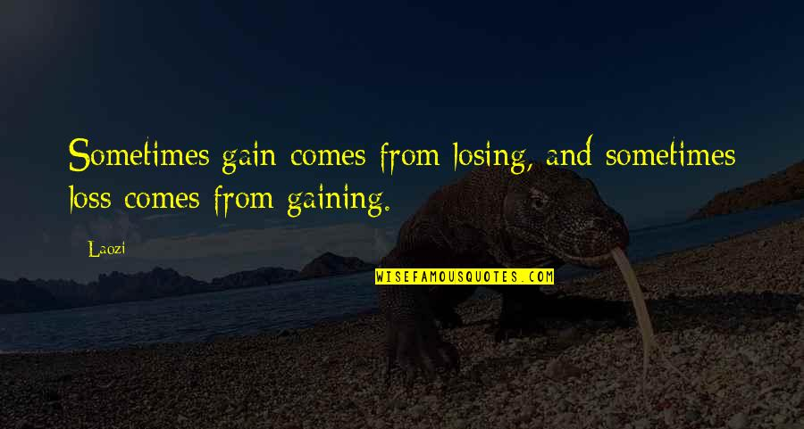 Sehwag Birthday Quotes By Laozi: Sometimes gain comes from losing, and sometimes loss