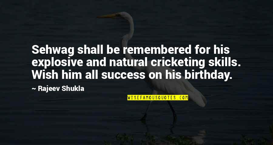 Sehwag Birthday Quotes By Rajeev Shukla: Sehwag shall be remembered for his explosive and