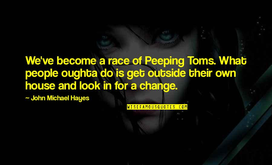 Seinfeld Death Blow Quotes By John Michael Hayes: We've become a race of Peeping Toms. What