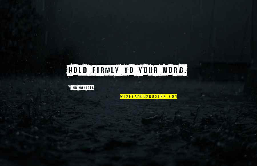 Seinfeld Death Blow Quotes By Maimonides: Hold firmly to your word.