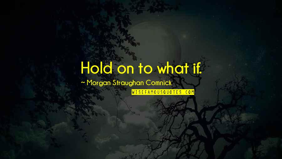Seinfeld Death Blow Quotes By Morgan Straughan Comnick: Hold on to what if.