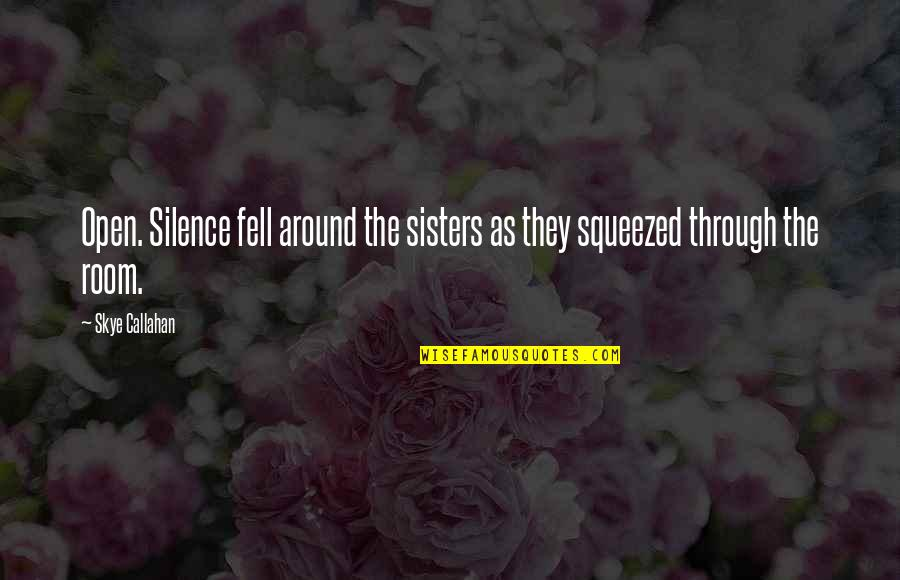 Seinfeld Death Blow Quotes By Skye Callahan: Open. Silence fell around the sisters as they