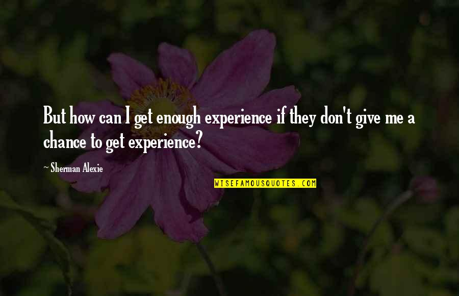 Seinfeld Episode The Wizard Quotes By Sherman Alexie: But how can I get enough experience if