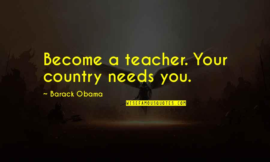 Seinfeld Keith Hernandez Quotes By Barack Obama: Become a teacher. Your country needs you.