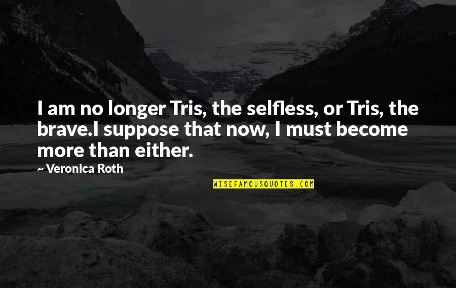 Seinfeld Kramer Quotes By Veronica Roth: I am no longer Tris, the selfless, or
