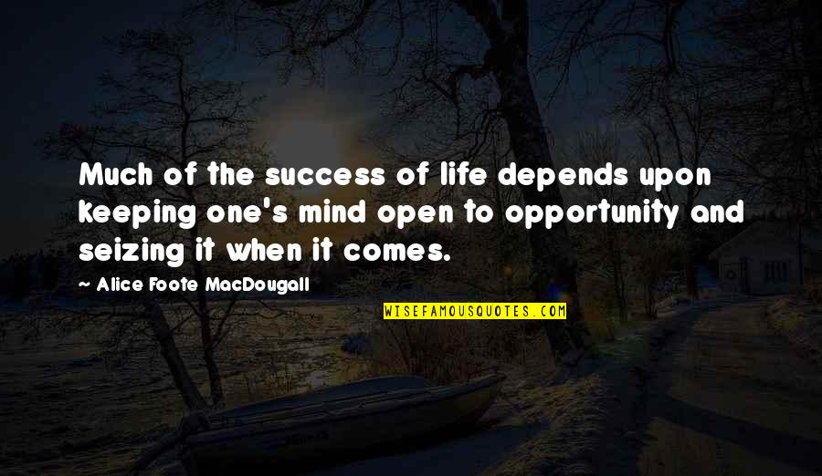 Seizing The Opportunity Quotes By Alice Foote MacDougall: Much of the success of life depends upon