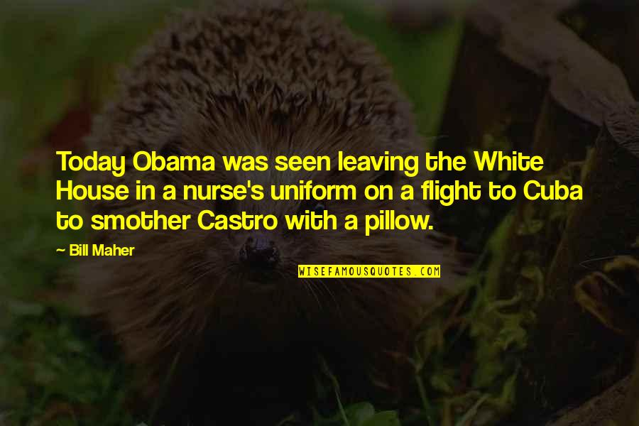Seizing The Opportunity Quotes By Bill Maher: Today Obama was seen leaving the White House