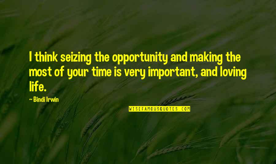 Seizing The Opportunity Quotes By Bindi Irwin: I think seizing the opportunity and making the