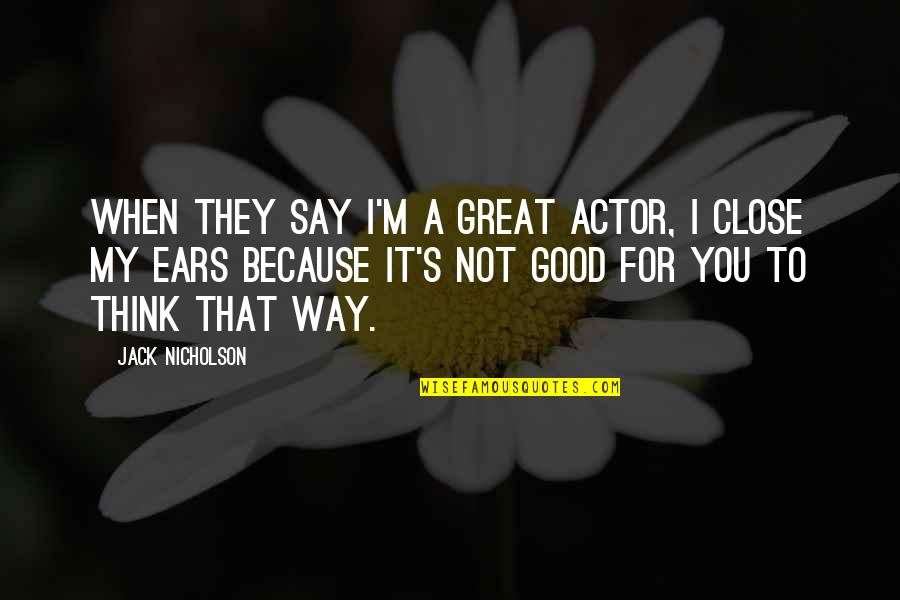 Seizing The Opportunity Quotes By Jack Nicholson: When they say I'm a great actor, I