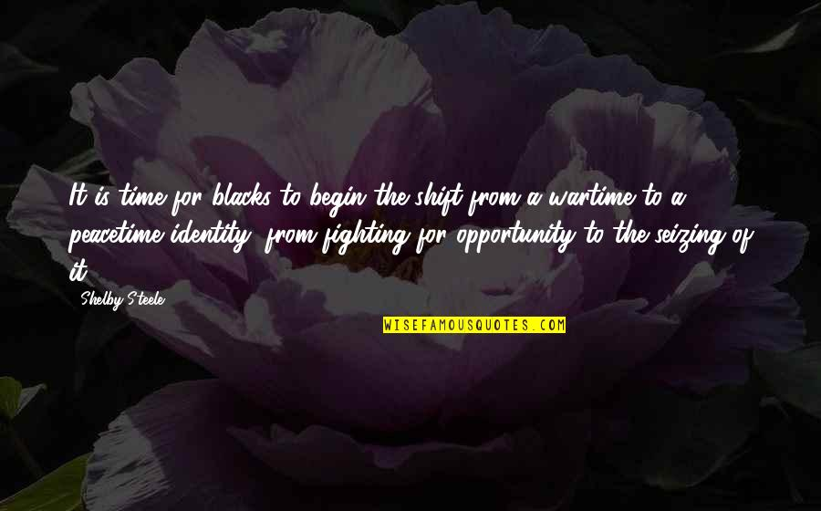 Seizing The Opportunity Quotes By Shelby Steele: It is time for blacks to begin the