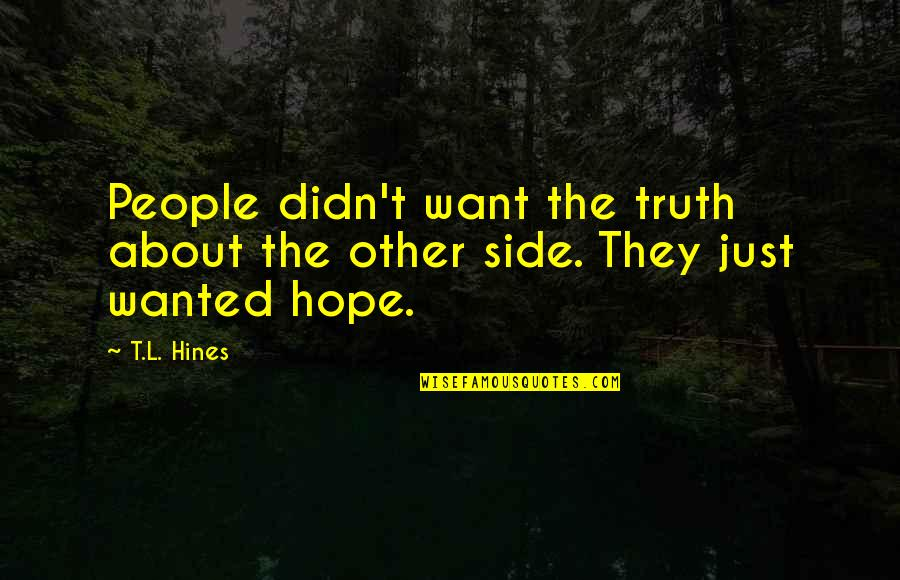 Seizing The Opportunity Quotes By T.L. Hines: People didn't want the truth about the other