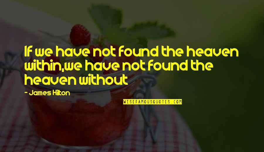 Sejuti Quotes By James Hilton: If we have not found the heaven within,we