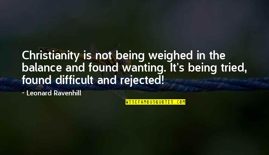 Sejuti Quotes By Leonard Ravenhill: Christianity is not being weighed in the balance