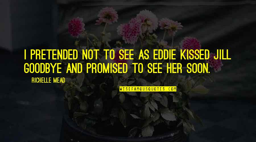 Sekirei Tsukiumi Quotes By Richelle Mead: I pretended not to see as Eddie kissed