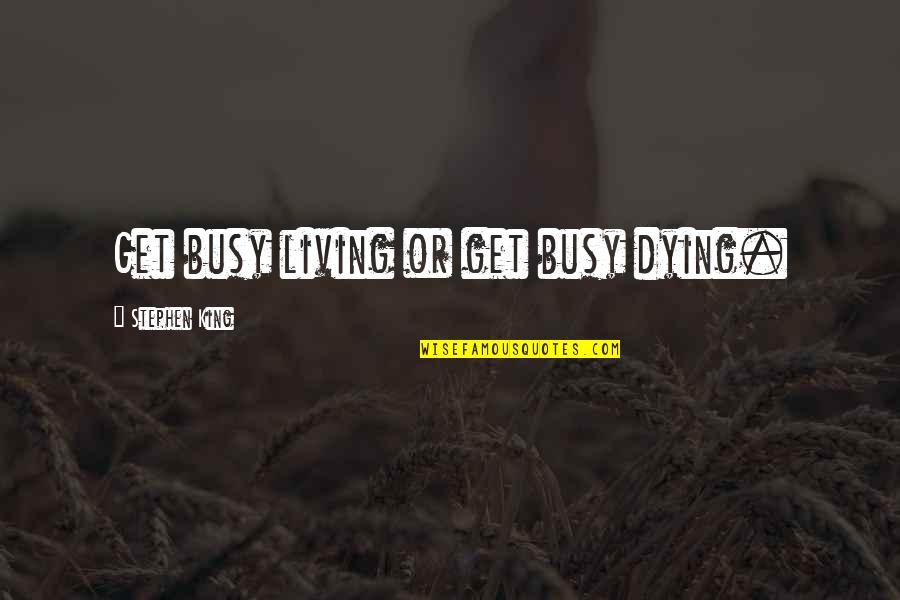 Sekirei Tsukiumi Quotes By Stephen King: Get busy living or get busy dying.