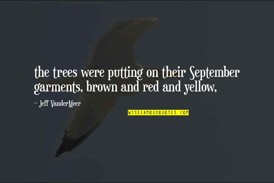 Sekito Kisen Quotes By Jeff VanderMeer: the trees were putting on their September garments,
