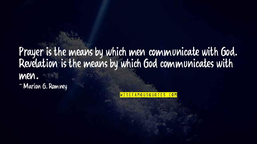 Sekito Kisen Quotes By Marion G. Romney: Prayer is the means by which men communicate