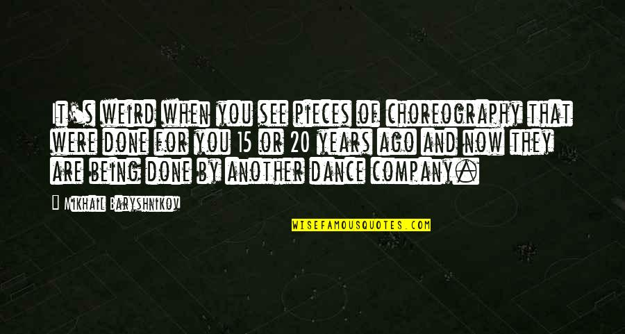 Sekito Kisen Quotes By Mikhail Baryshnikov: It's weird when you see pieces of choreography