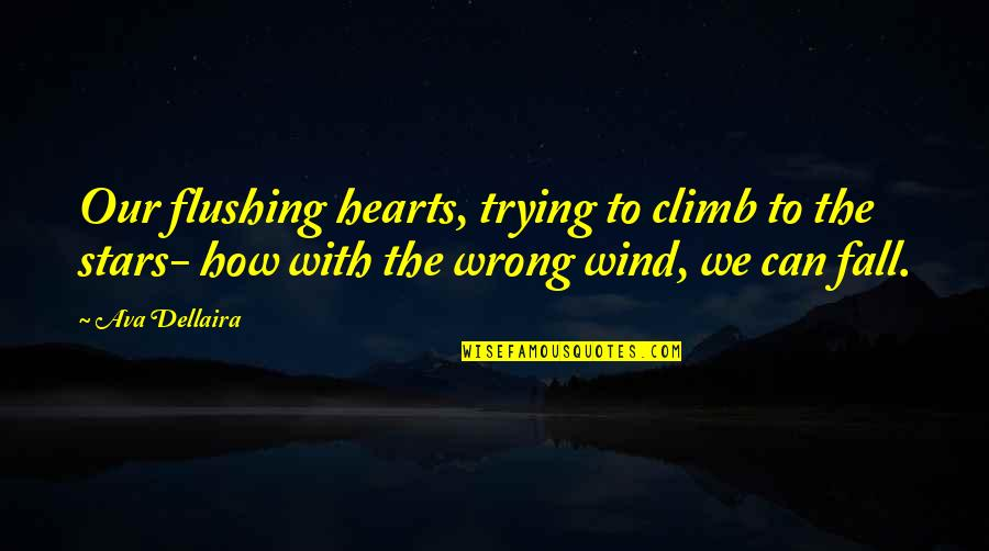 Selbstvertrauen Quotes By Ava Dellaira: Our flushing hearts, trying to climb to the