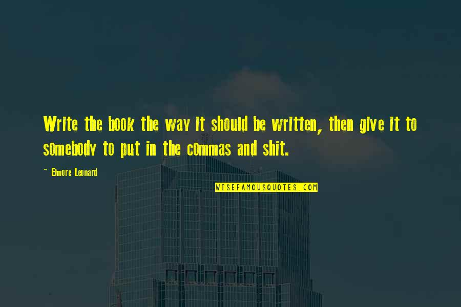 Selbstvertrauen Quotes By Elmore Leonard: Write the book the way it should be