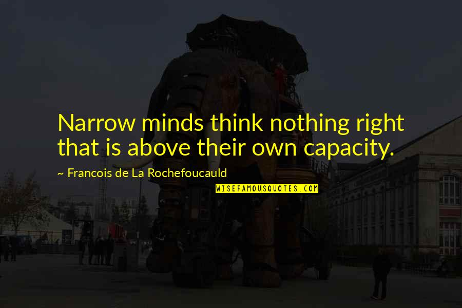 Selbstvertrauen Quotes By Francois De La Rochefoucauld: Narrow minds think nothing right that is above