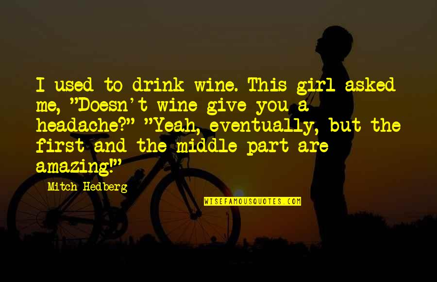 Selbstvertrauen Quotes By Mitch Hedberg: I used to drink wine. This girl asked