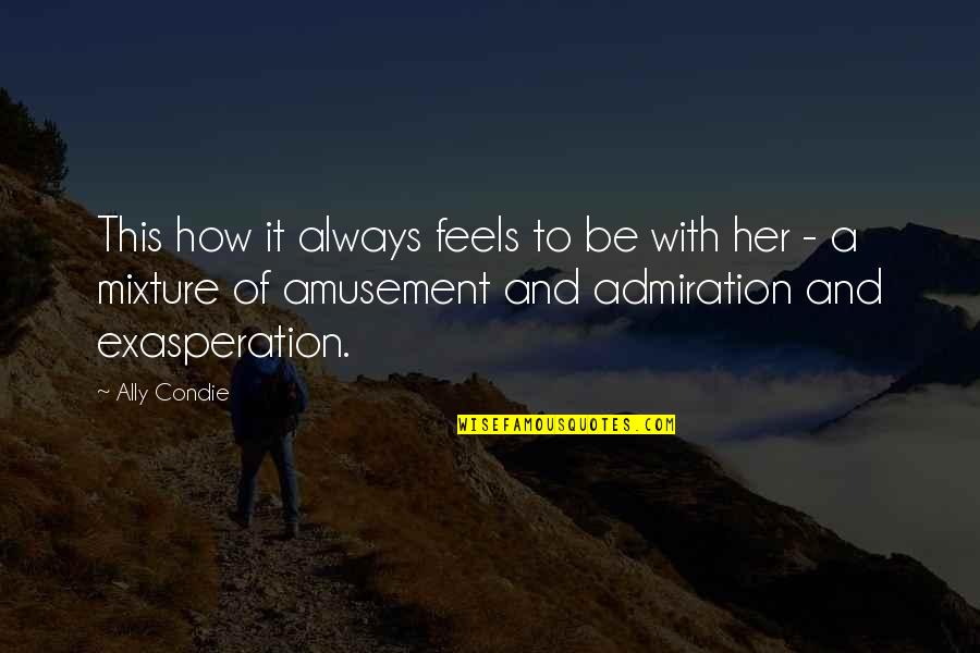Seldomly Quotes By Ally Condie: This how it always feels to be with